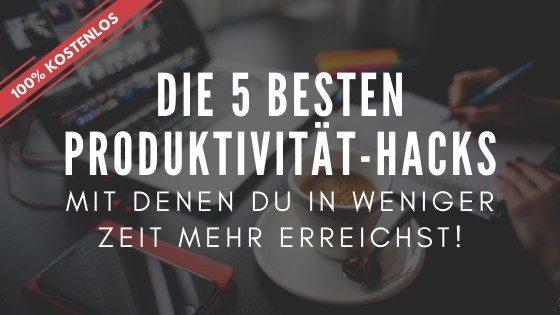 Die 5 besten Produktivitäts Hacks